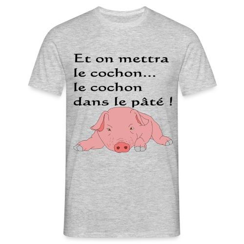 Et on mettra le cochon... - T-shirt Homme