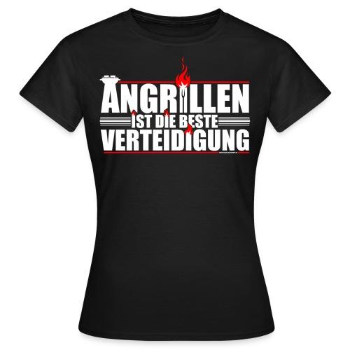 Angrillen ist die beste Verteidigung - Frauen T-Shirt