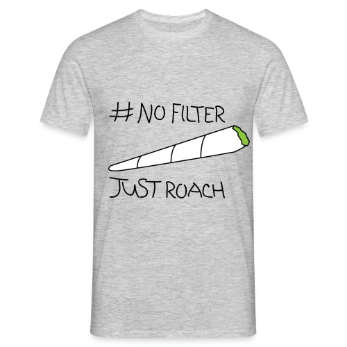 No Filter Just Roach - Men's T-Shirt