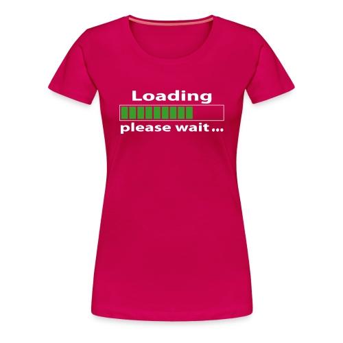 Loading please wait humour geek - T-shirt Premium Femme