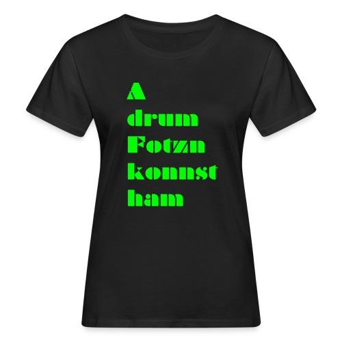 A drum Fotzn - Frauen Bio-T-Shirt