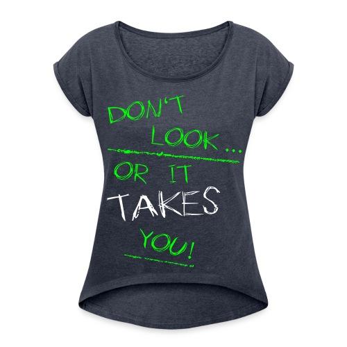 Schau nicht oder.... - Frauen T-Shirt mit gerollten Ärmeln