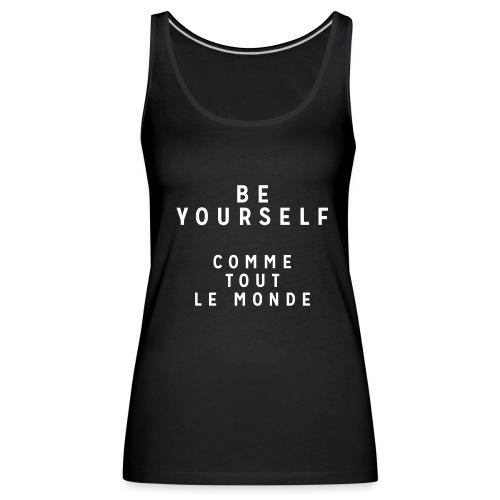 Be Yourself comme tout le monde - Débardeur Premium Femme