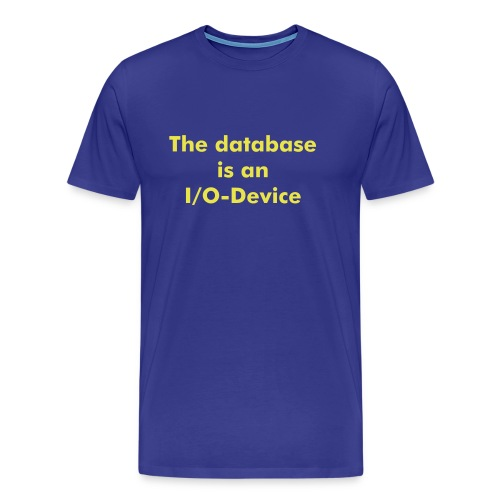 The database is an I/O device - Männer Premium T-Shirt