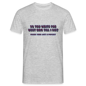 Do You Write For WHTID? T-Shirt - Moore Than Just A Podcast - Men's T-Shirt