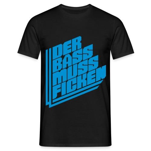 Der Bass muss Ficken - Männer T-Shirt
