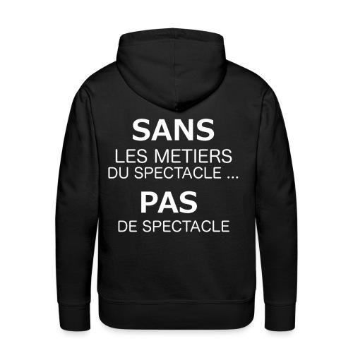 Sweet-Shirt Capuche- Sans Metiers du Spectacle, pas de spectacle - Sweat-shirt à capuche Premium pour hommes