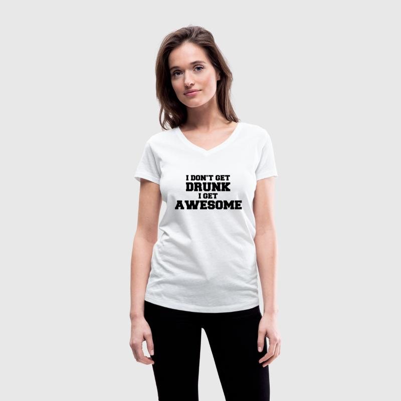 I don't get drunk, I get awesome T-Shirts - Women's V-Neck T-Shirt