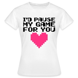 Pause My Game For You  T-Shirts - Women's T-Shirt