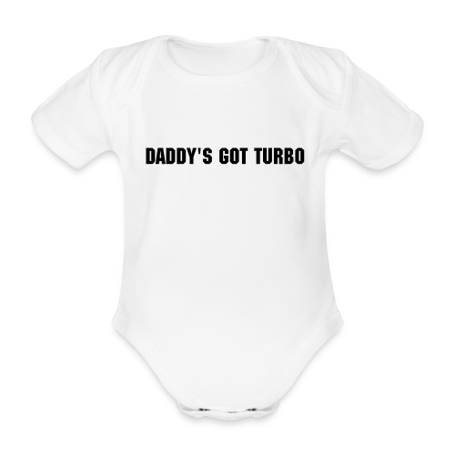 Daddy's got turbo - Organic Short-sleeved Baby Bodysuit