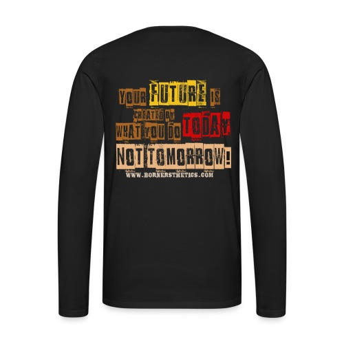 Your future is created by what you do today, not tomorrow! - Men's Premium Longsleeve Shirt