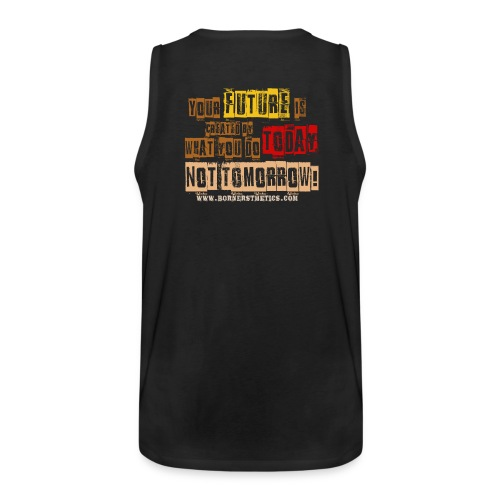 Your future is created by what you do today, not tomorrow! - Men's Premium Tank Top