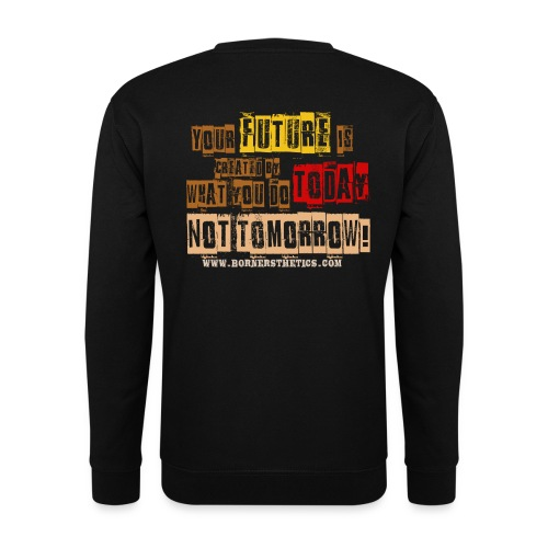 Your future is created by what you do today, not tomorrow! - Men's Sweatshirt