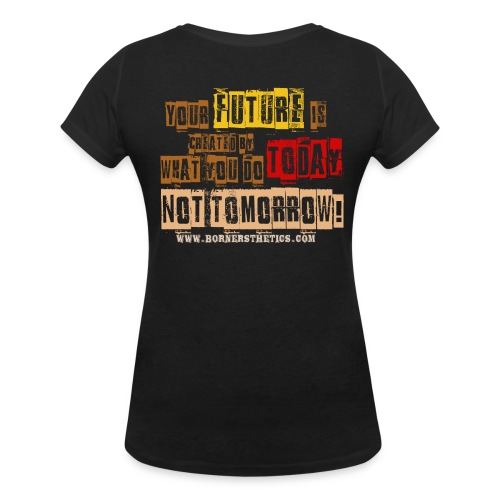 Your future is created by what you do today, not tomorrow! - Women's Organic V-Neck T-Shirt by Stanley & Stella