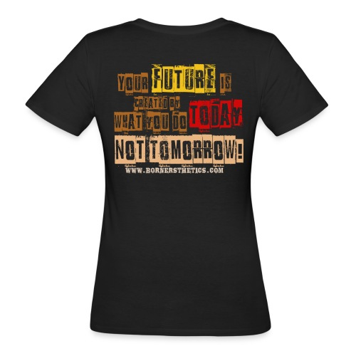 Your future is created by what you do today, not tomorrow! - Women's Organic T-shirt
