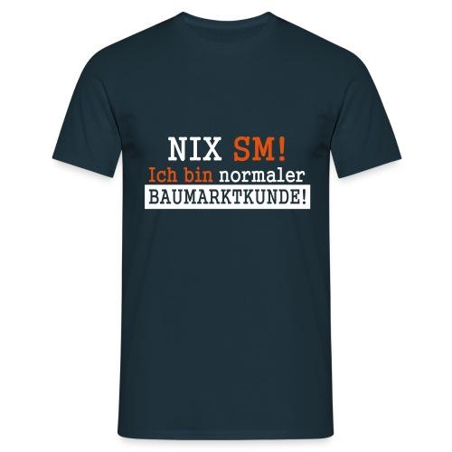 Nix SM! - Männer T-Shirt