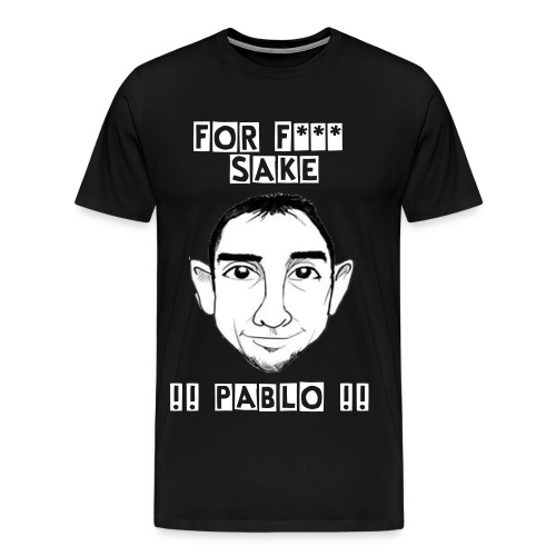 Sincerely, Yours For F*** Sake Pablo T-Shirt - Men's Premium T-Shirt