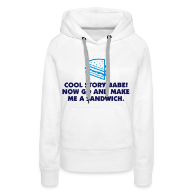 Cool Story Babe! Now go make me a sandwich! Hoodies & Sweatshirts