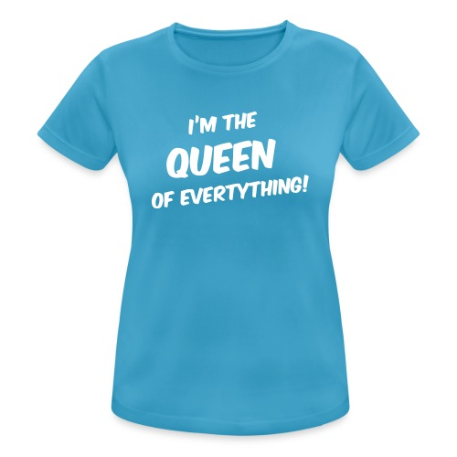 Damesshirt I'm the Queen of everything - vrouwen T-shirt ademend