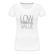 T-Shirts ~ Frauen Premium T-Shirt ~ LOW COMMERICAL VALUE