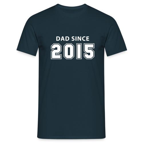 dad since 2015 - daddy design T-Shirts - Männer T-Shirt