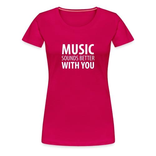 Music sounds better with you – Frauen Premium Shirt (dh) - Frauen Premium T-Shirt