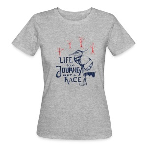 Life is a Journey not a Race - Frauen Bio-T-Shirt