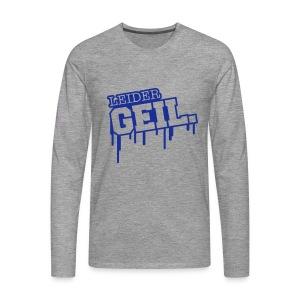 LEIDER-GEIL Shirt - Männer Premium Langarmshirt