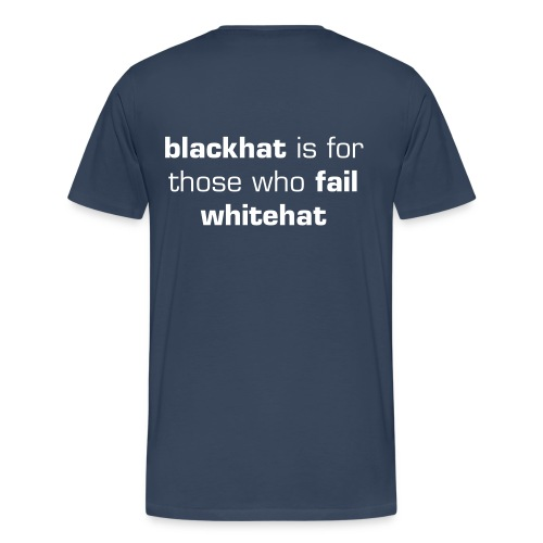 BlackHat is for Those Who Fail WhiteHat -Shirt - Men's Premium T-Shirt