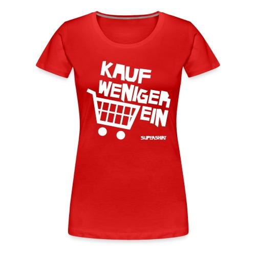 Girl-Shirt Kauf Weniger Ein - Frauen Premium T-Shirt