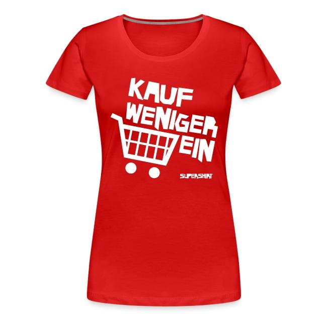 """Girl-Shirt """"Kauf Weniger Ein"""""""