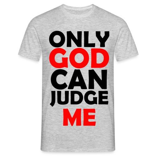 ONLY GOD CAN JUDGE ME - Männer T-Shirt