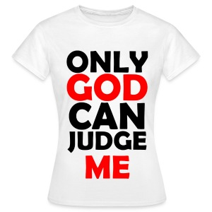 ONLY GOD CAN JUDGE ME Woman - Frauen T-Shirt
