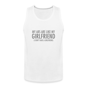 My Abs Are Like My Girlfriend... Tank Tops - Men's Premium Tank Top