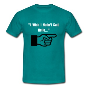 I Wish I Hadn't Said Hello t-shirt - Men's T-Shirt