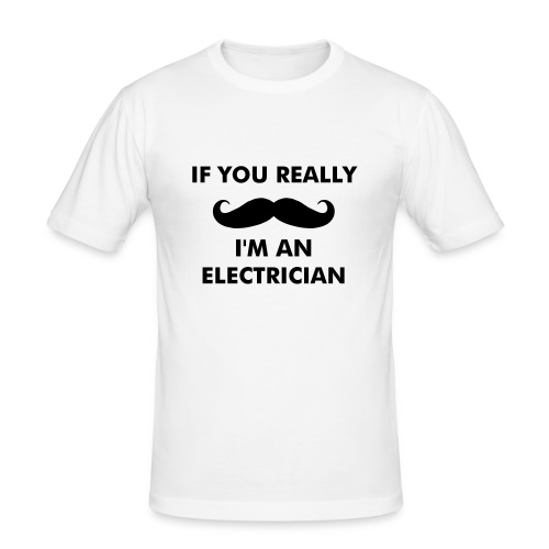 IF YOU REALLY MUSTACHE I'M AN ELECTRICIAN - Slim Fit T-shirt herr