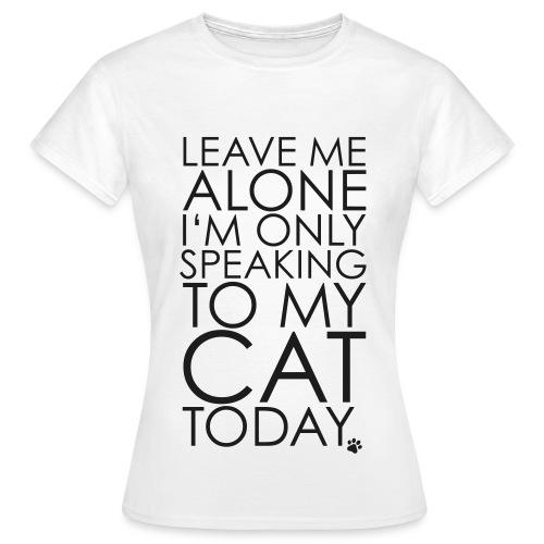 I speak to my cat! - Women's T-Shirt