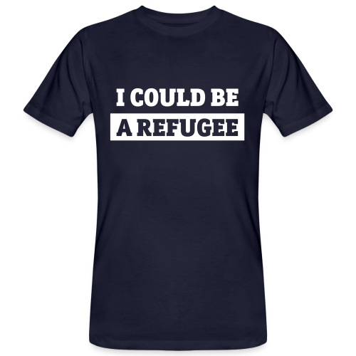 I COULD BE A REFUGEE Mens Bio Organic T-Shirt - Männer Bio-T-Shirt