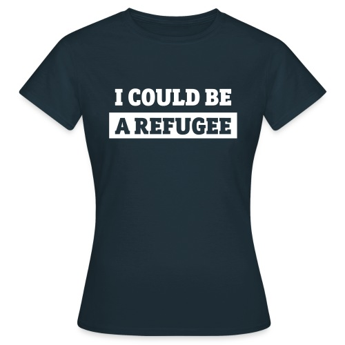 I COULD BE A REFUGEE - T-Shirt Womens - Frauen T-Shirt