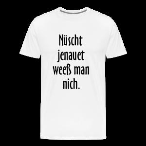 Nüscht jenauet weeß man nich T-Shirt (Herren Weiß/Schwarz) - Männer Premium T-Shirt