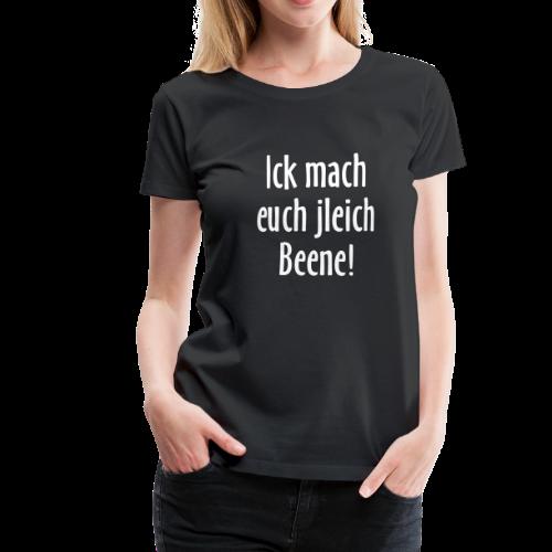 Berlin T-Shirt Ick mach euch jleich Beene! (Damen S/W) - Frauen Premium T-Shirt