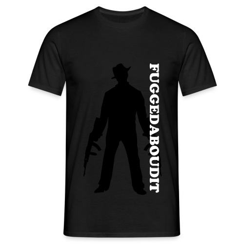 Fuggedaboudit Shirt - Men's T-Shirt