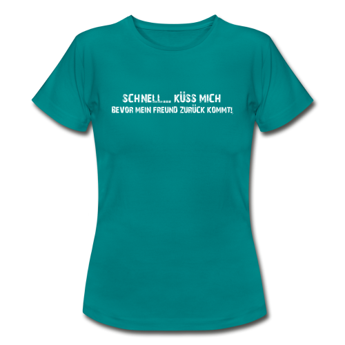 schnell... küss mich! - Frauen T-Shirt