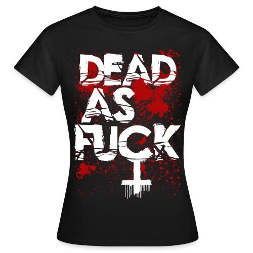 Dead as Fuck - Women Shirt - Camiseta mujer
