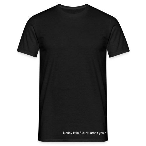 Nosey little fucker, aren't you? - Männer T-Shirt