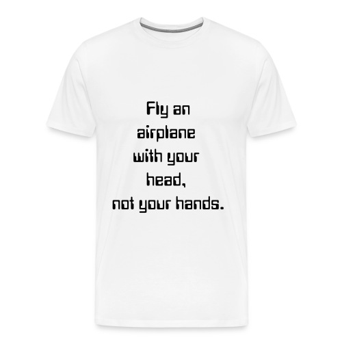 Aviation Quotes - Fly an Airplane with your head! - Men's Premium T-Shirt