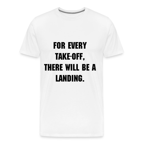 Aviation Quotes - For Every Takeoff - Men's Premium T-Shirt