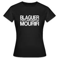 Tee shirts ~ Tee shirt Femme ~ BLAGUER