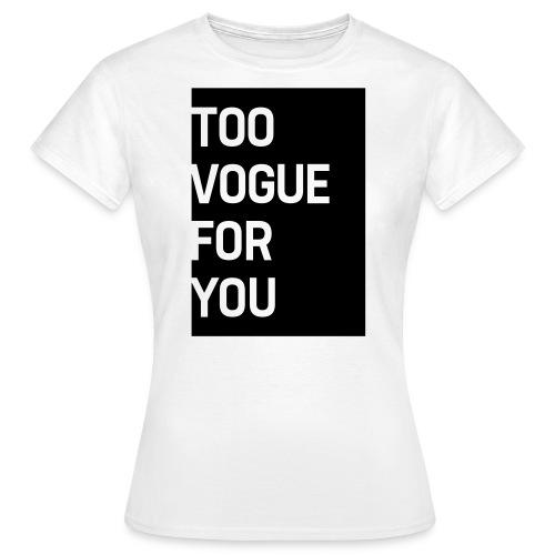 Too Vogue For You - Frauen T-Shirt