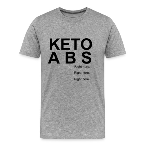 Keto ABS right here tshirt - Men's Premium T-Shirt